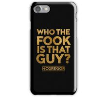 Who the Fook is that guy? Quote - McGregor VS Alvarez iPhone Case/Skin