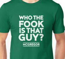 Who the Fook is that guy? Quote - McGregor VS Alvarez Unisex T-Shirt