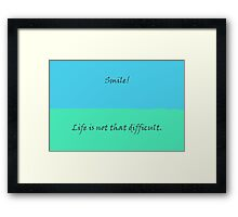 Smile! - Life is not that difficult. Framed Print