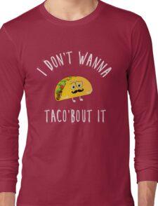 Taco bout it Long Sleeve T-Shirt