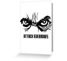Attack Eyebrows Greeting Card