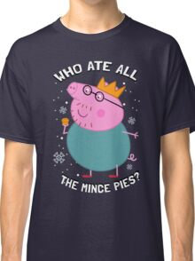 Who Ate All The Mince Pies? Classic T-Shirt