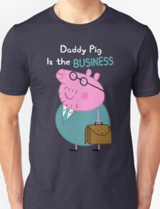 Daddy Pig is The Business Unisex T-Shirt