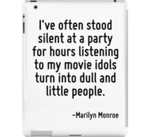 I've often stood silent at a party for hours listening to my movie idols turn into dull and little people. iPad Case/Skin
