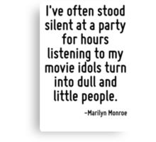 I've often stood silent at a party for hours listening to my movie idols turn into dull and little people. Canvas Print