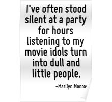 I've often stood silent at a party for hours listening to my movie idols turn into dull and little people. Poster