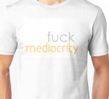 Mediocrity Unisex T-Shirt