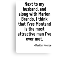 Next to my husband, and along with Marlon Brando, I think that Yves Montand is the most attractive man I've ever met. Canvas Print