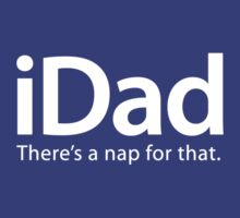 iDad... There's A Nap For That by TalkyTaco