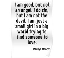 I am good, but not an angel. I do sin, but I am not the devil. I am just a small girl in a big world trying to find someone to love. Poster
