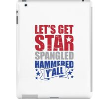 Lets Get Star Spangled Hammered Y'all iPad Case/Skin