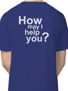 How May I Help You Classic T-Shirt