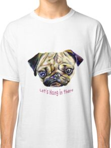 Let's Hang in There Classic T-Shirt