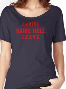 quote arrive raise hell leave Women's Relaxed Fit T-Shirt