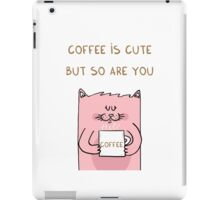Coffee is cute but so are you iPad Case/Skin