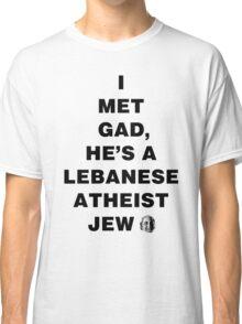 I MET GAD face (lgt) Classic T-Shirt