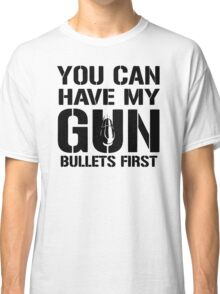 you can have my gun Classic T-Shirt