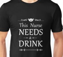 This nurse needs a drink Unisex T-Shirt