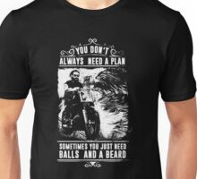 Beard - You Don't Always Need A Plan Sometimes You Just Need Balls And A Beard Unisex T-Shirt