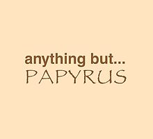 anything but.. PAPYRUS by jazzydevil
