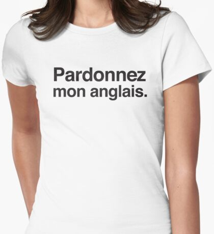 Padonnez mon anglais (Pardon my ENGLISH in French) Womens Fitted T-Shirt
