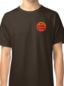walk by faith, not by sight Classic T-Shirt