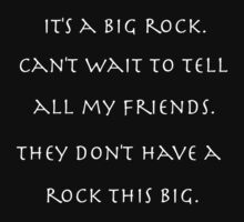 It's a big rock. Can't wait to tell all my friends. They don't have a rock this big. Kids Tee