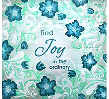 Find Joy in the Ordinary by Jan Marvin Photographic Print