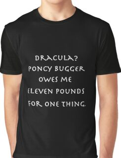Dracula? Poncy bugger owes me eleven pounds for one thing. Graphic T-Shirt