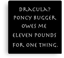Dracula? Poncy bugger owes me eleven pounds for one thing. Canvas Print