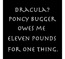 Dracula? Poncy bugger owes me eleven pounds for one thing. Photographic Print