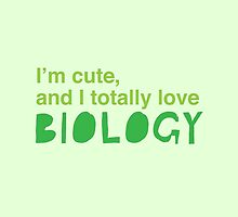 I'm cute and I totally love biology by jazzydevil