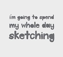 I'm going to spend the whole day sketching by jazzydevil