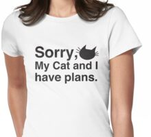 Sorry my cat and I have plans Womens Fitted T-Shirt