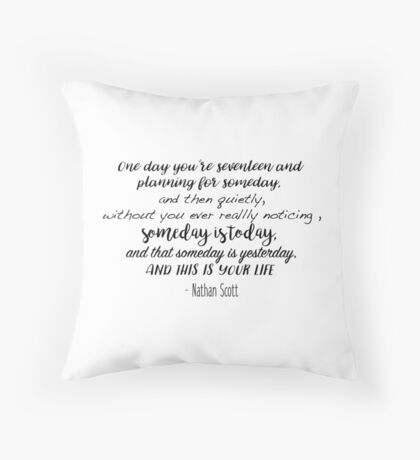 One Tree Hill - One day you're seventeen Throw Pillow