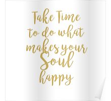 Take Time To Do What Makes Your Soul Happy Poster