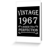 Vintage 1967 - Aged to perfection Greeting Card