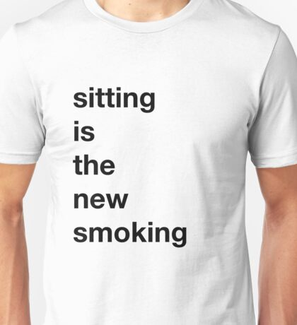 Sitting is the new Smoking Unisex T-Shirt