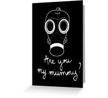Doctor Who - Are you my mummy ? Greeting Card