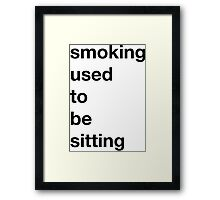 Smoking used to be Sitting Framed Print
