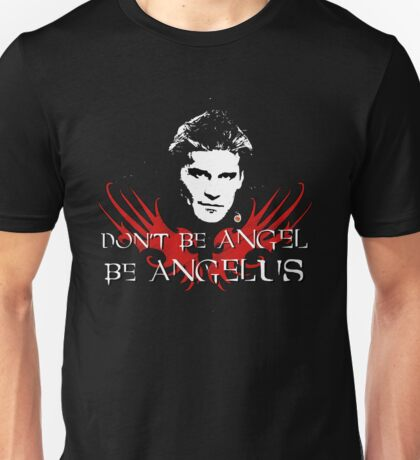 Buffy: Be Angelus Unisex T-Shirt