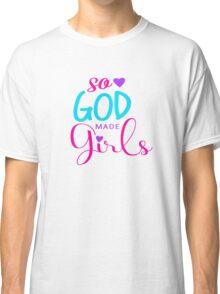 So God Made Girls Classic T-Shirt