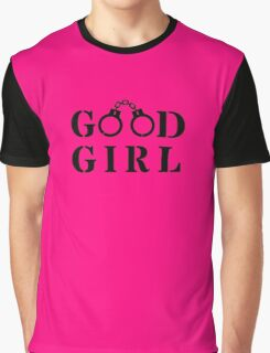 Good Girl Cuffs - love funny erotic art, kinky fun t-shirts valentine new cool birthday Graphic T-Shirt