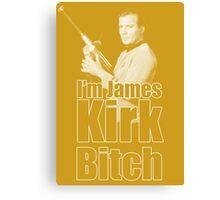 I'm James Kirk B*tch Canvas Print