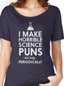 I make horrible science puns but only periodically Women's Relaxed Fit T-Shirt