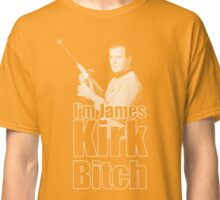 I'm James Kirk B*tch Classic T-Shirt