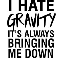 I hate gravity it's always bringing me down Photographic Print