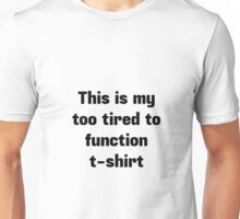 Too tired to function t-shirt Unisex T-Shirt