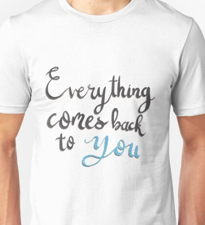 Everything Comes Back To You - This Town Unisex T-Shirt