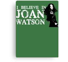 I believe in Joan Watson Canvas Print